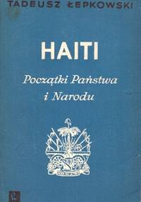 Haiti. Początki Państwa i Narodu - Tadeusz Łepkowski