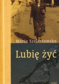 Lubię żyć - Maria Szelestowska