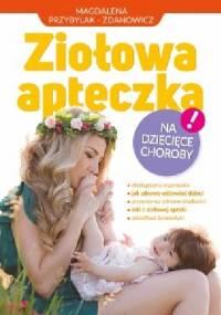Ziołowa apteczka na dziecięce choroby - Magdalena Przybylak – Zdanowicz