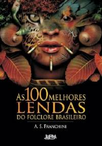 As 100 Melhores Lendas do Folclore Brasileiro - A. S. Franchini