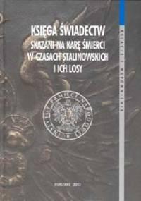 Księga świadectw. Skazani na karę śmierci w czasach stalinowskich i ich losy.