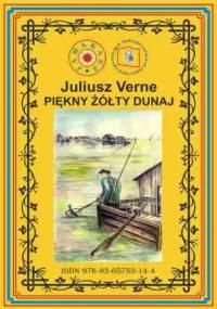 Piękny żółty Dunaj. Wg rękopisu. Pierwsze polskie tłumaczenie - Juliusz Verne