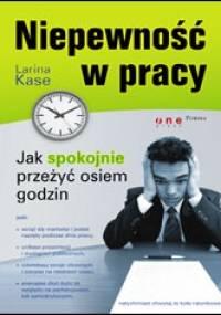 Niepewność w pracy. Jak spokojnie przeżyć osiem godzin - Larina Kase