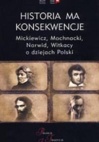 Historia ma konsekwencje. Mickiewicz, Mochnacki, Norwid, Witkacy o dziejach Polski - Arkady Rzegocki