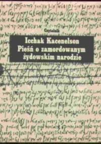 Pieśń o zamordowanym żydowskim narodzie - Icchak Kacenelson