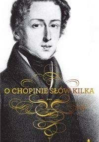 O Chopinie słów kilka - praca zbiorowa