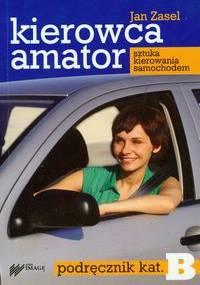 Kierowca amator. Podręcznik kat. B - Jan Zasel