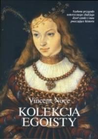 Kolekcja egoisty. Szalona przygoda notorycznego złodzieja dzieł sztuki i inne pouczające historie - Vincent Noce