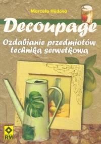 Decoupage. Ozdabianie przedmiotów techniką serwetkową - Marcela Hůdova