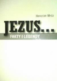 Jezus...fakty i legendy - Heronim Mróz