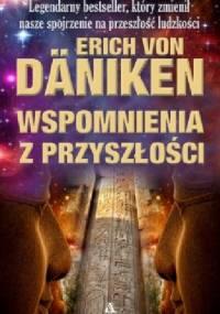 Wspomnienia Z Przyszłości. Nierozwiązane Zagadki Przeszłości - Erich von Däniken