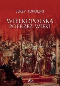 Wielkopolska poprzez wieki - Jerzy Topolski