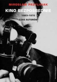 Kino bezpośrednie. 1963-1970. Czas autorów - Mirosław Przylipiak