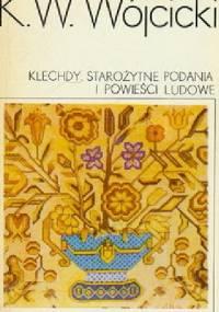 Klechdy. Starożytne podania i powieści ludowe - Kazimierz Władysław Wójcicki