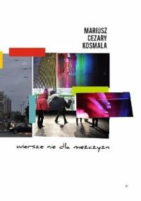 wiersze nie dla mężczyzn - Mariusz Cezary Kosmala