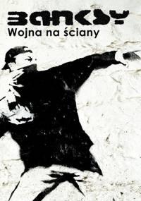 Banksy. Wojna na ściany - Banksy
