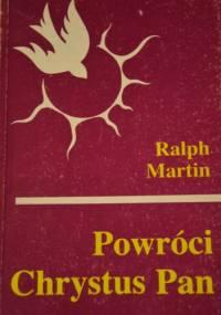 Powróci Chrystus Pan - Ralph Martin