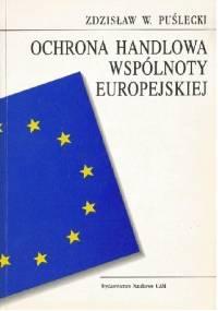 Ochrona handlowa Wspólnoty Europejskiej - Zdzisław Puślecki