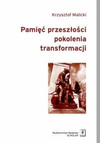 Pamięć przeszłości pokolenia transformacji - Krzysztof Malicki