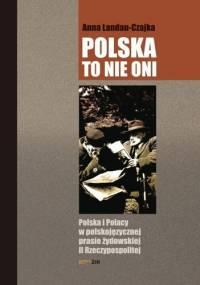 Polska to nie oni. Polska i Polacy w polskojęzycznej prasie żydowskiej II Rzeczypospolitej - Anna Landau-Czajka