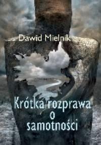 Krótka rozprawa o samotności - Dawid Mielnik