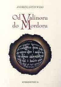 Od Valinoru do Mordoru: Świat mitu a religia w dziele Tolkiena - Andrzej Szyjewski
