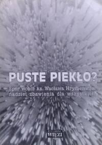 Puste piekło? Spór wokół ks. Wacława Hryniewicza nadziei zbawienia dla wszystkich - praca zbiorowa, Wacław Hryniewicz