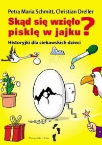 Skąd się wzięło pisklę w jajku? Historyjki dla ciekawskich dzieci - Christian Dreller, Petra Maria Schmitt