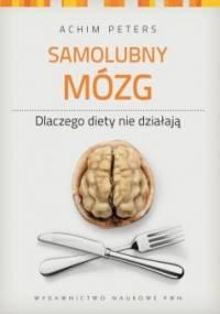 Samolubny mózg: dlaczego diety nie działają - Achim Peters