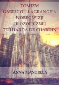 Tomizm Garrigou-Lagrange'a wobec wizji filozoficznej Teilharda de Chardin - Anna Mandrela