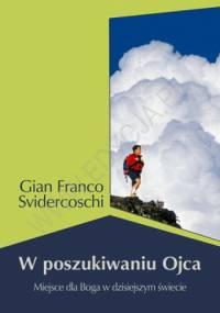 W poszukiwaniu Ojca. Miejsce dla Boga w dzisiejszym świecie - Gian Franco Svidercoschi
