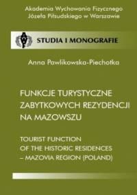 Funkcje turystyczne zabytkowych rezydencji na Mazowszu - Anna Pawlikowska-Piechotka
