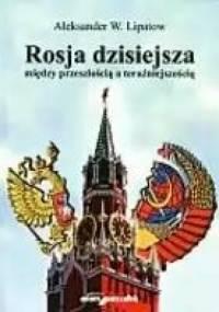 Rosja dzisiejsza: między przeszłością a teraźniejszością - Aleksander W. Lipatow