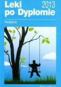 Leki po Dyplomie Pediatria 2013 - praca zbiorowa