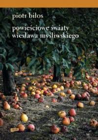 Powieściowe światy Wiesława Myśliwskiego - Piotr Biłos