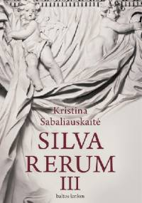 Silva Rerum III - Kristina Sabaliauskaitė