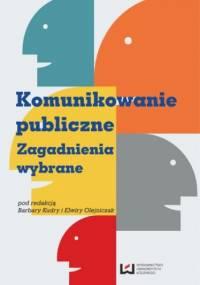 Komunikowanie publiczne Zagadnienia wybrane - Barbara Kudra, Olejniczak Elwira