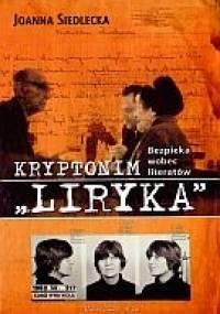 """Kryptonim """"Liryka"""". Bezpieka wobec literatów - Joanna Siedlecka"""